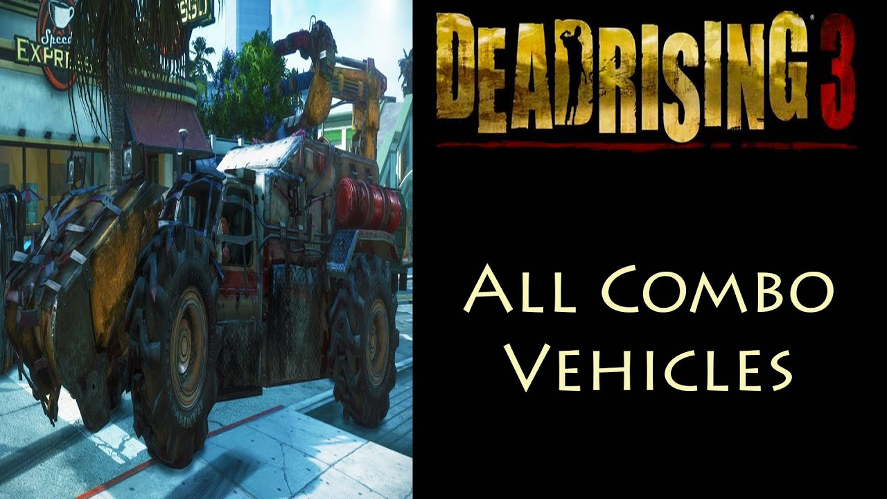 Dead rising 3 all 10 combo vehicles youtube malvernweather Choice Image