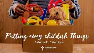 Putting Away Childish Things| Confronted by the Cross (part2)