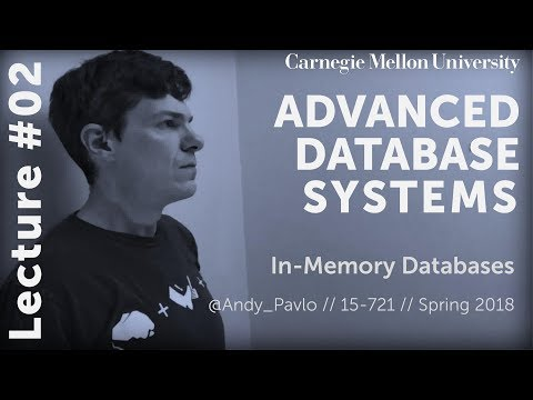 CMU Advanced Database Systems - 02 In-Memory Databases (Spring 2018)