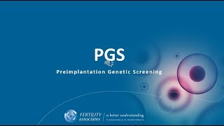 Pre-implantation Genetic Screening 'PGS' during IVF