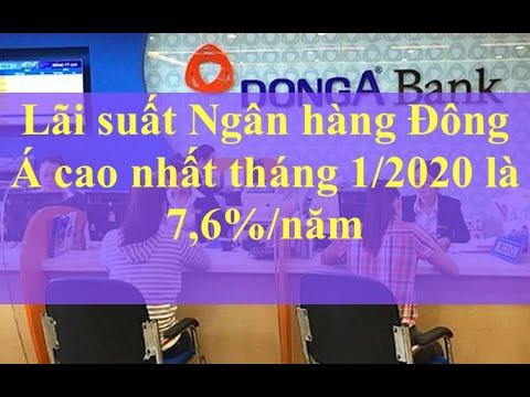 Lãi suất Ngân hàng Đông Á cao nhất tháng 1/2020 là 7,6%/năm