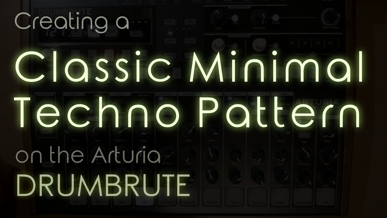 Let's Create: Classic Minimal Techno Pattern on the Arturia Drumbrute (with  Compressor)