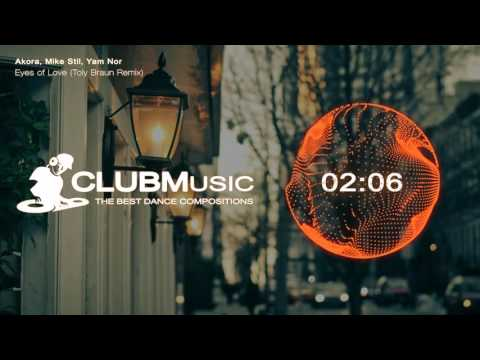 Akora, Mike Stil, Yam Nor - Eyes of Love (Toly Braun Remix) [CLUBMusic Release]