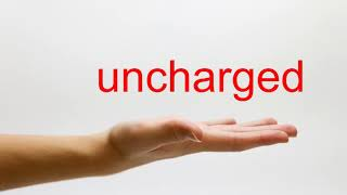 How to Pronounce uncharged - American English