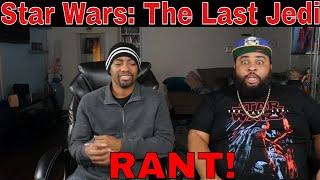 """""""Star Wars: The Last Jedi"""" RANT!"""