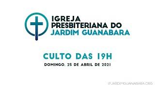 Culto das 19h - 25/04/2021