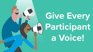 Give Every Participant a Voice!