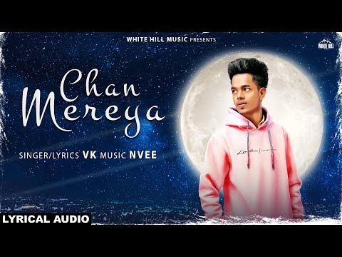 Chan Mereya (Lyrical Audio) VK | New Punjabi Songs 2019 | White Hill Music