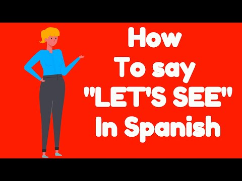 How To Say LET'S SEE In SPANISH