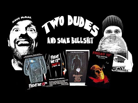Two Dudes & Some Bullshit EP 39: Friday The 13th Parts 1-4