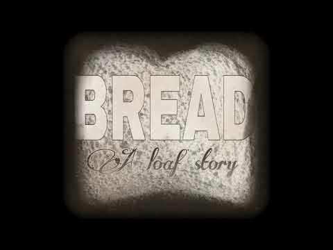 BREAD: a loaf story