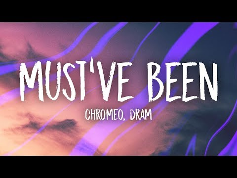Chromeo - Must've Been (Lyrics) feat. DRAM