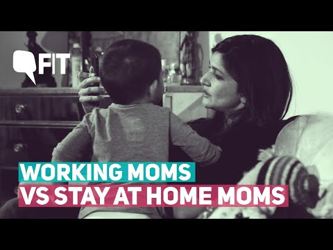 Working Moms Vs Stay At Home Moms Who Has It Better? | The Quint