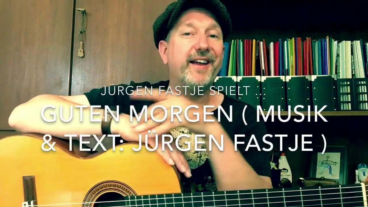 Guten Morgen Musik Text Jürgen Fastje Hier Gespielt Von Ihm Selbst