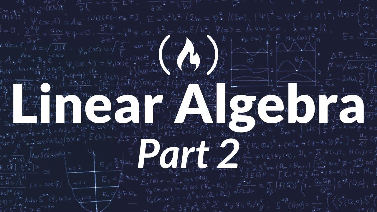 Linear Algebra - Full College Course (Part 2)