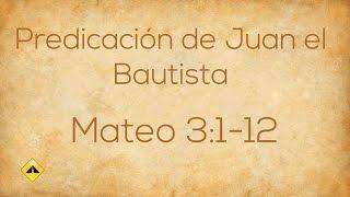 Predicación de Juan el Bautista Mateo 3:1-12