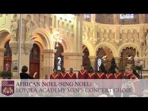 African Noel Sing Noel  Loyola Academy Mens Concert Choir