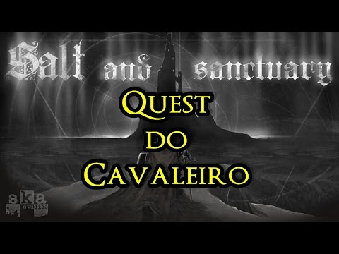 Salt and Sanctuary - Quest do Cavaleiro - Guia passo a passo