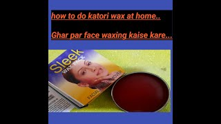 How to do Katori Face Wax at Home in Hindi? Know more about Sleek Katori Wax