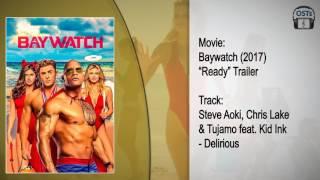 Baywatch 2017 Soundtrack Steve Aoki Chris Lake Tujamo Feat Kid Ink Delirious