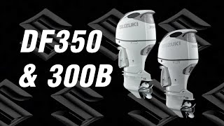 2021 Suzuki Models DF350 and 300B