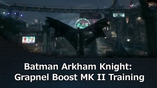 Batman Arkham Knight: Grapnel Boost MK II Training
