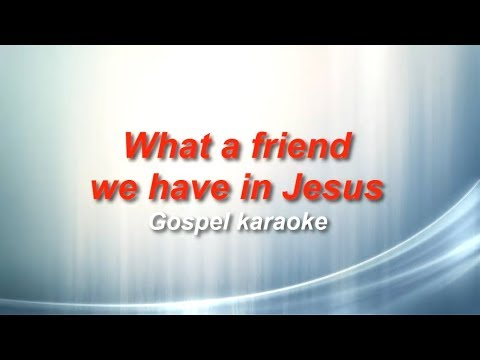 What a friend we have in Jesus gospel country karaoke