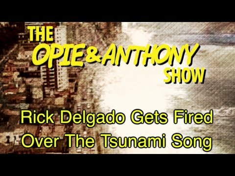 Opie & Anthony: Rick Delgado Gets Fired Over The Tsunami Song (01/24-08/18/05)