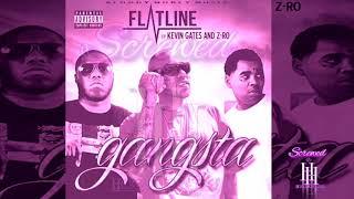 FLATLINE -Gangsta feat. Z-RO & KEVIN GATES 2018 ((SCREWED))