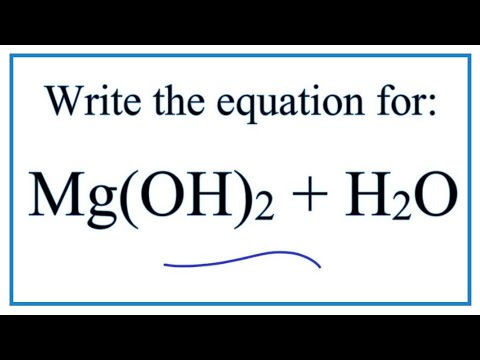 Equation For Magnesium Hydroxide Dissolving In Water : Mg(OH)2 + H2O