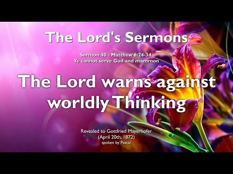 40. JESUS WARNS AGAINST WORLDLY THINKING ❤️ THE LORD elucidates Matthew 6:24-34