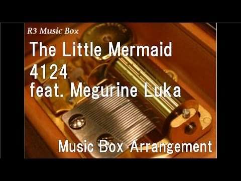 The Little Mermaid/4124 feat. Megurine Luka [Music Box]