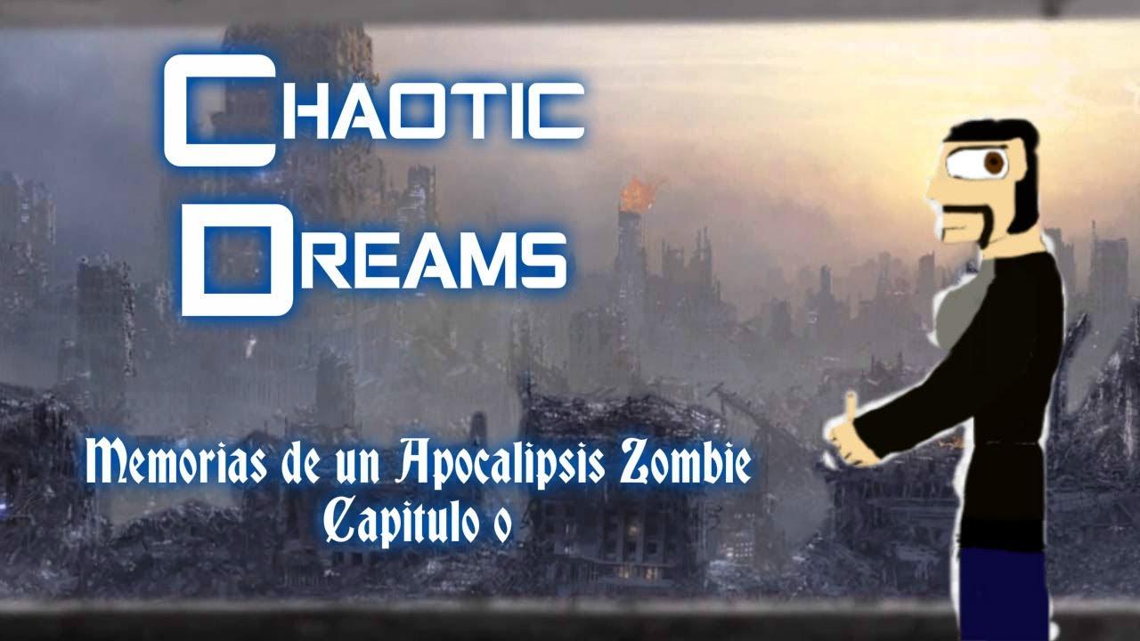 Chaotic Dreams Memorias de un Apocalipsis Zombie Capitulo 0 El Comienzo del caos