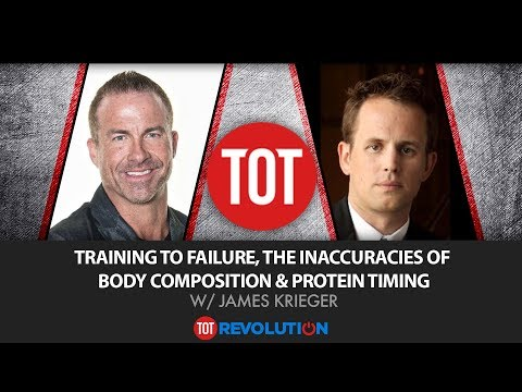 Training to Failure, The Inaccuracies of Body Composition & Protein Timing  w/James Krieger