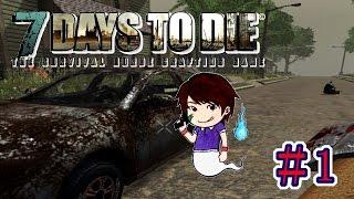 7 Days to Die 実況プレイ#1【ゾンビ溢れる世界でサバイバル!】