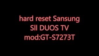 hard reset samsung Sll DUOS mod:GT-S7273T