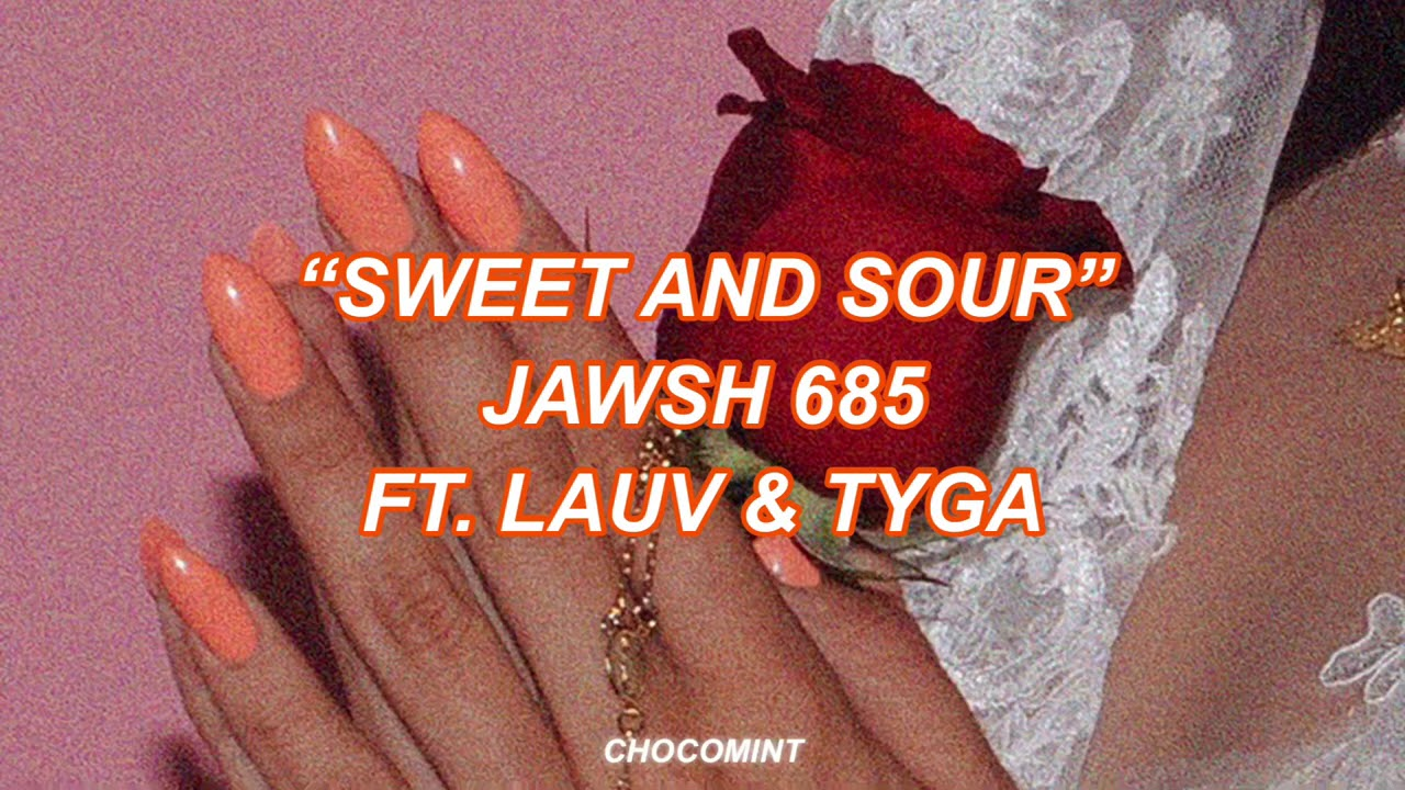 [和訳]Sweet & Sour - Jawsh 685 ft. Lauv & Tyga