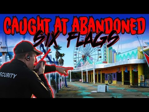 GETTING CAUGHT AT ABANDONED SIX FLAGS