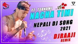 Nepali Dj | NACHA TIMI FT. TSUNAMI | VTEN | New Nepali Rap Dj Song 2021 | DjRaaji Remix