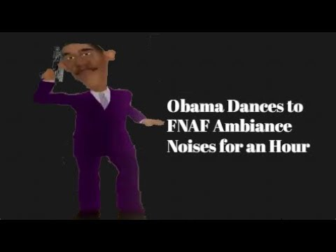 Obama Dances to FNAF Ambiance Noises For an Hour
