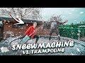 SNEEUWMACHINE VS. TRAMPOLINE