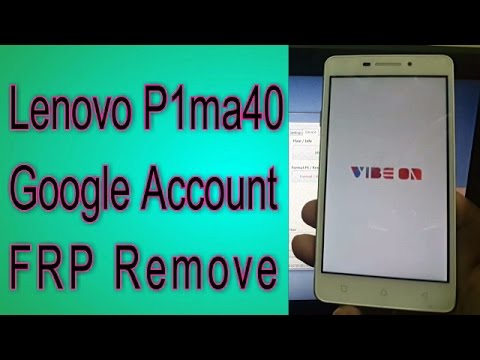 Lenovo P1ma40 FRP Google Lock Remove Tested 2017