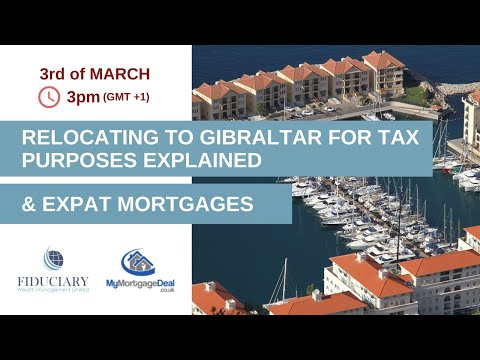 {Webinar} Relocating to #Gibraltar for TAX Purposes Explained - #Expat Mortgages