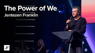 The Power of We | Jentezen Franklin