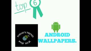 TOP 6 ANDROID WALLPAPERS.