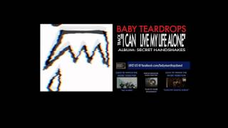 "BABY TEARDROPS : ""I CAN LIVE MY LIFE ON ALONE"""