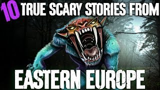 10 TRUE Scary Eastern European Ghost Stories - Darkness Prevails