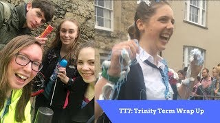 TT7: Trinity Term Wrap Up