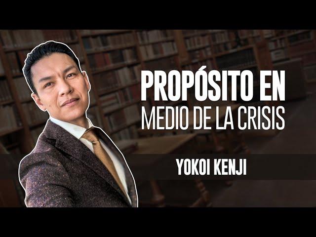 PROPÓSITO EN MEDIO DE LA CRISIS | YOKOI KENJI