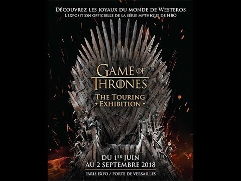 GAME OF THRONES THE TOURING EXHIBITION PARIS 2018